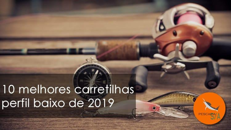 10 melhores carretilhas perfil baixo de 2019