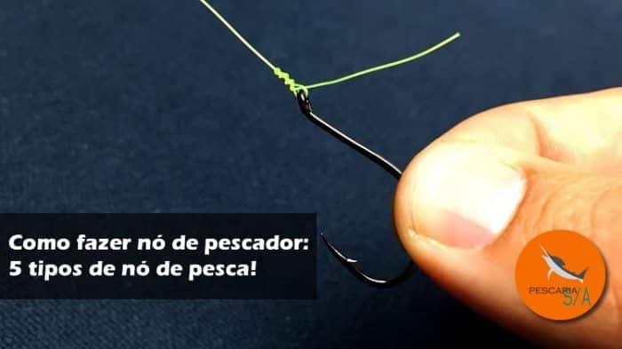 como fazer nó de pescador 5 tipos de nó de pesca
