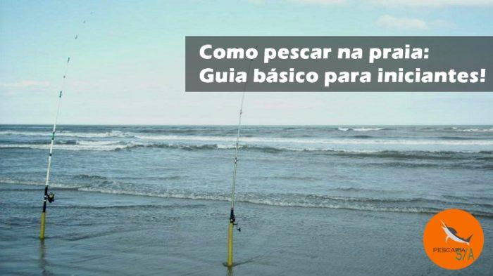 como pescar na praia veja esse guia básico ara iniciantes