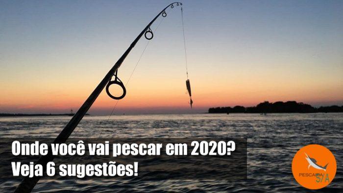 onde você vai pescar em 2020? veja 6 sugestões!
