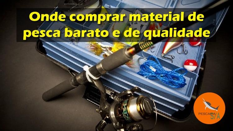 Onde comprar material de pesca barato e de qualidade