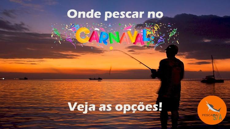Onde pescar no carnaval? Veja as opções!