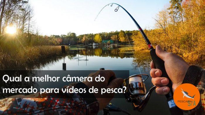 qual a melhor câmera do mercado para gravar vídeos de pesca