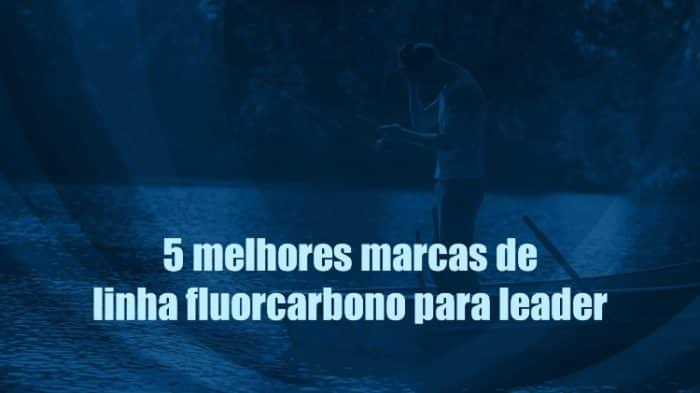 5 melhores marcas de linha fluorcarbono para leader