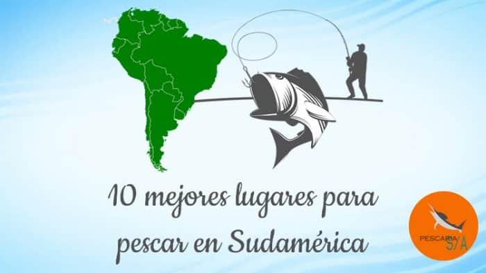 10 mejores lugares para pescar en sudamérica