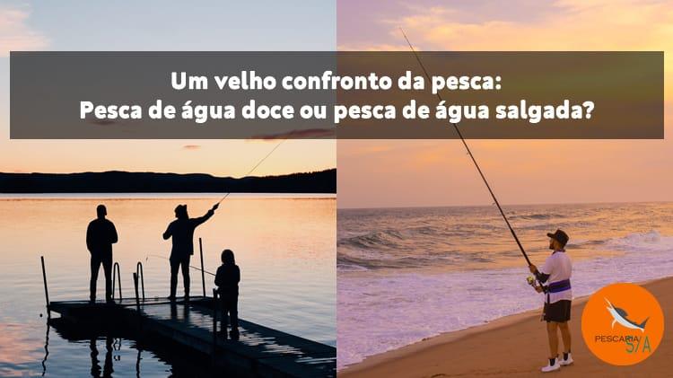 Confronto ou dilema? Pesca de água doce ou salgada?