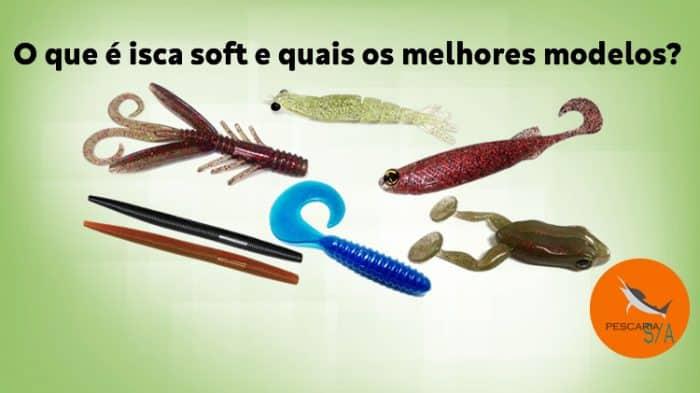 o que é isca soft e quais os melhores modelos para pesca esportiva traíra tucunaré black bass