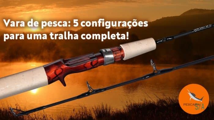 vara de pescar conheça 5 configurações para uma tralha completa encontre ofertas