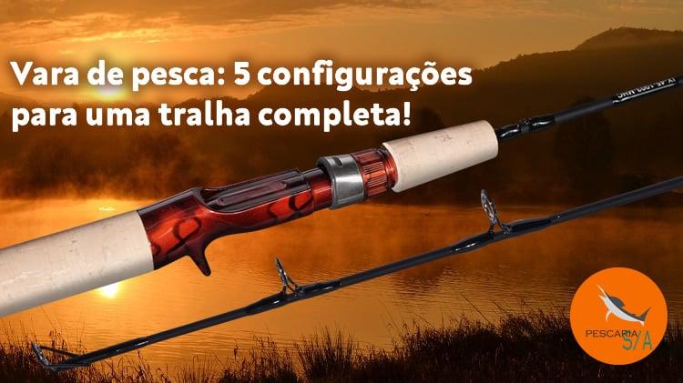 Vara de pescar: 5 configurações para uma tralha completa!